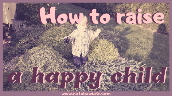 you can raise a happy child following thhis one simple rule