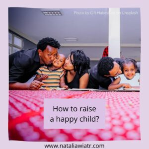 How to raise a happy child?