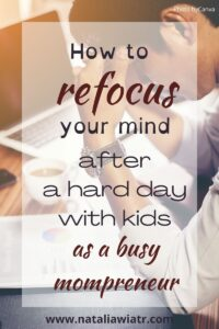 how to refocus your mind after a hard day with kids